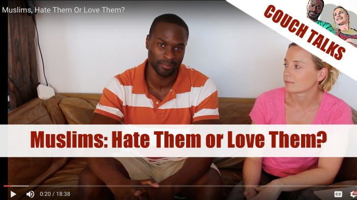 Video: Muslims, Hate Them or Love Them?
