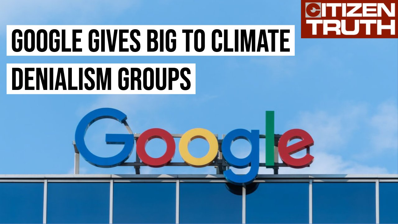 VIDEO: Google Gives Big Donations To Climate Denialism Groups