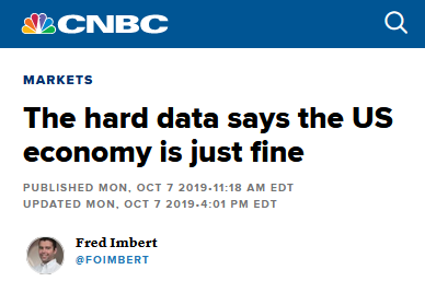 """Who are you going to believe, """"hard data"""" or your lying eyes (CNBC, 10/7/19)?"""